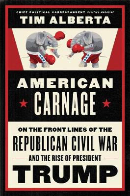 American Carnage: On the Front Lines of the Republican Civil...