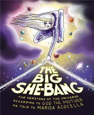 Big She-Bang, The: The Herstory of the Universe According to...