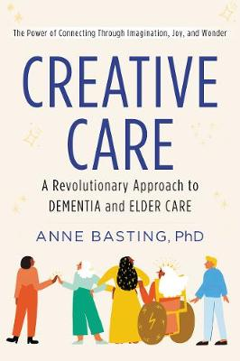 Creative Care: A Revolutionary Approach to Dementia and Elde...