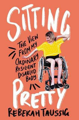 Sitting Pretty: The View from My Ordinary Resilient Disabled...