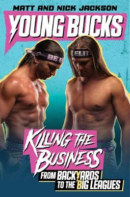 Young Bucks: Killing the Business from Backyards to the Big ...