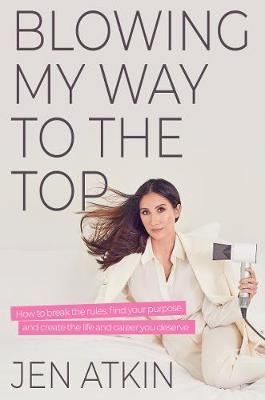 Blowing My Way to the Top: How to Break the Rules, Find Your...