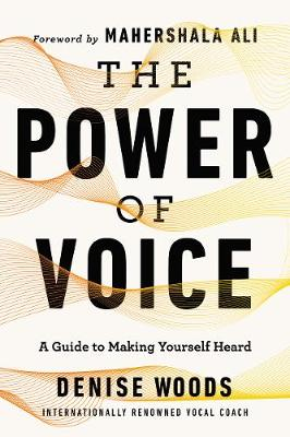Power of Voice, The: A Guide to Making Yourself Heard