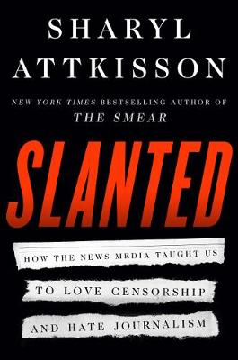 Slanted: How the News Media Taught Us to Love Censorship and...