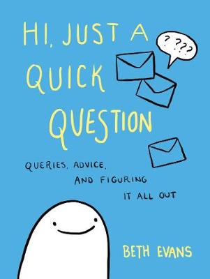 Hi, Just a Quick Question: Queries, Advice, and Figuring It ...