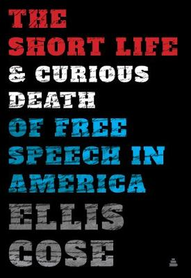 Short Life and Curious Death of Free Speech in America, The