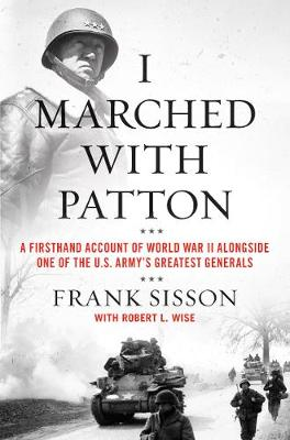 I Marched with Patton: A Firsthand Account of World War II A...