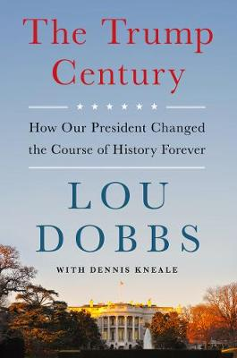 Trump Century, The: How Our President Changed the Course of ...