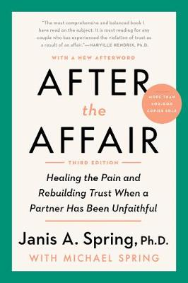 After the Affair: Healing the Pain and Rebuilding Trust When...