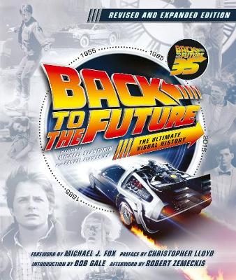 Back to the Future Revised and Expanded Edition: The Ultimate Visual History
