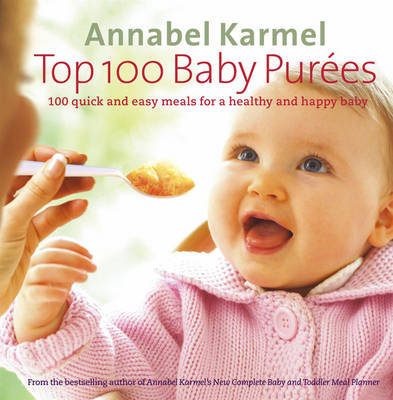 Top 100 Baby Purees: 100 quick and easy meals for a healthy ...