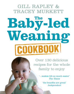 Baby-led Weaning Cookbook, The: Over 130 delicious recipes f...