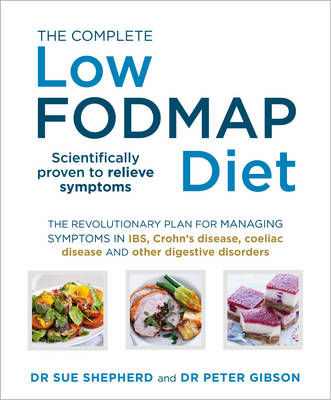 Complete Low-FODMAP Diet, The: The revolutionary plan for managing symptoms in IBS, Crohn's disease, coeliac disease and other digestive disorders