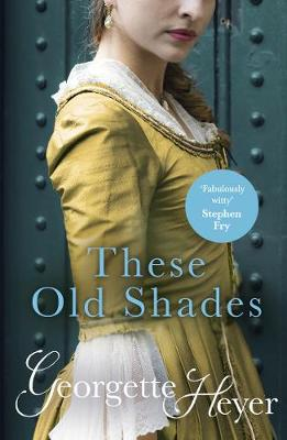 These Old Shades: Gossip, scandal and an unforgettable Regency romance