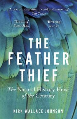 Feather Thief, The: The Natural History Heist of the Century
