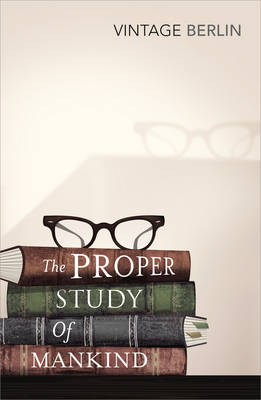 Proper Study Of Mankind, The: An Anthology of Essays