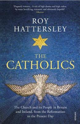 Catholics, The: The Church and its People in Britain and Ire...