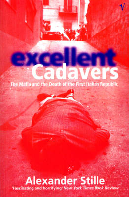 Excellent Cadavers: The Mafia and the Death of the First Ita...