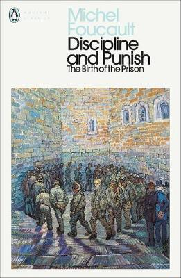 Discipline and Punish: The Birth of the Prison