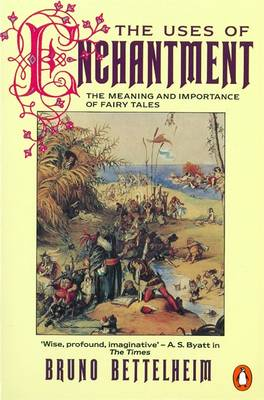 Uses of Enchantment, The: The Meaning and Importance of Fairy Tales