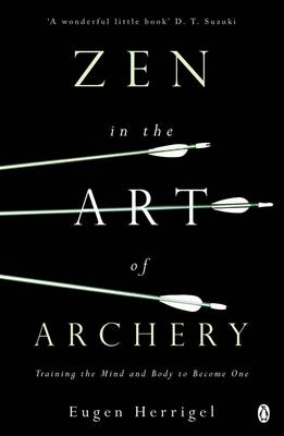 Zen in the Art of Archery: Training the Mind and Body to Bec...