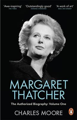 Margaret Thatcher: The Authorized Biography, Volume One: Not...