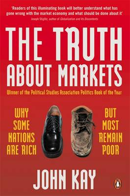 Truth About Markets, The: Why Some Nations are Rich But Most Remain Poor