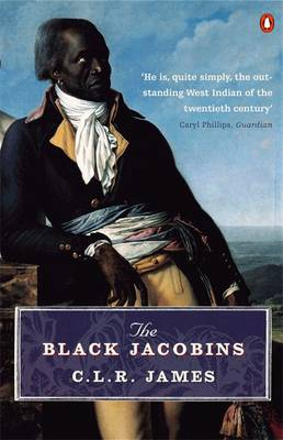 Black Jacobins, The: Toussaint L'ouverture and the San Domingo Revolution