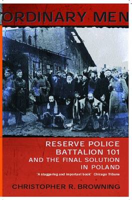 Ordinary Men: Reserve Police Battalion 11 and the Final Solu...