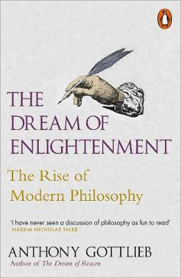Dream of Enlightenment, The: The Rise of Modern Philosophy