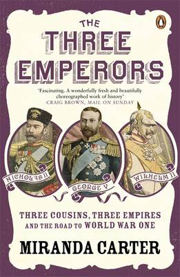 Three Emperors, The: Three Cousins, Three Empires and the Road to World War One