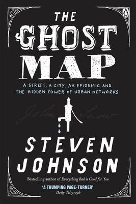 Ghost Map, The: A Street, an Epidemic and the Hidden Power o...