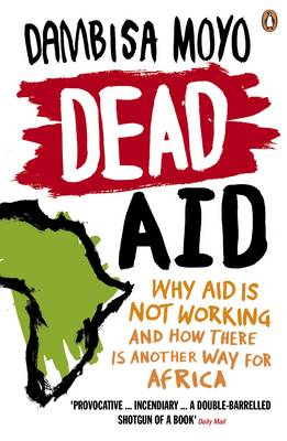 Dead Aid: Why aid is not working and how there is another wa...