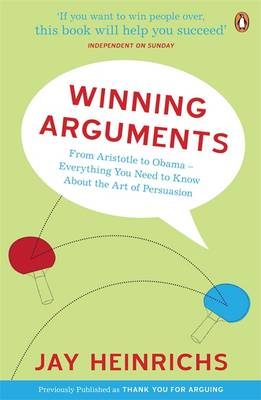 Winning Arguments: From Aristotle to Obama – Everything You Need to Know About the Art of Persuasion