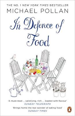 In Defence of Food: The Myth of Nutrition and the Pleasures ...