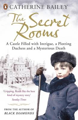 Secret Rooms, The: A Castle Filled with Intrigue, a Plotting Duchess and a Mysterious Death