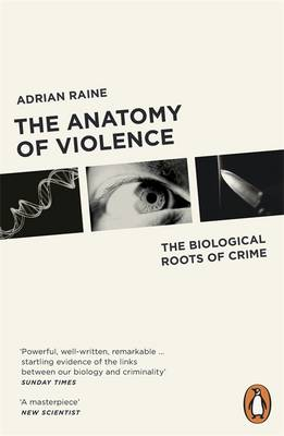 Anatomy of Violence, The: The Biological Roots of Crime