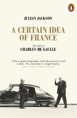 Certain Idea of France, A: The Life of Charles de Gaulle