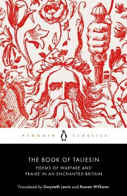 Book of Taliesin, The: Poems of Warfare and Praise in an Enc...