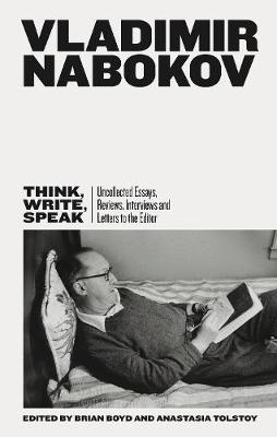 Think, Write, Speak: Uncollected Essays, Reviews, Interviews and Letters to the Editor