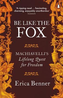 Be Like the Fox: Machiavelli's Lifelong Quest for Free...