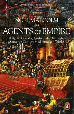 Agents of Empire: Knights, Corsairs, Jesuits and Spies in th...