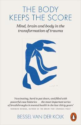 Body Keeps the Score, The: Mind, Brain and Body in the Trans...