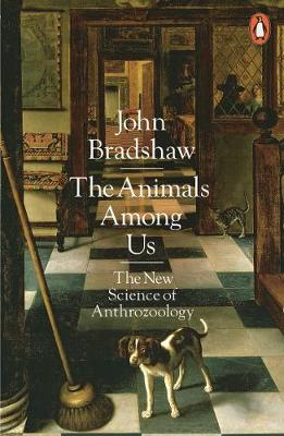 Animals Among Us, The: The New Science of Anthrozoology