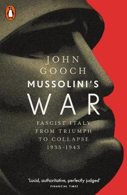 Mussolini's War: Fascist Italy from Triumph to Collaps...