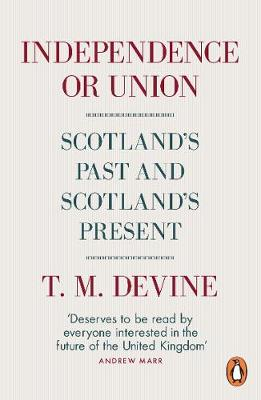 Independence or Union: Scotland's Past and Scotland...