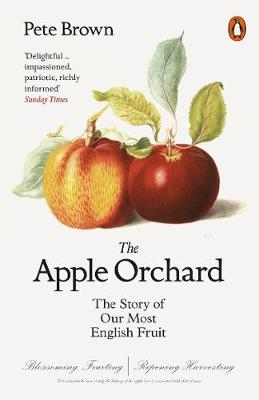Apple Orchard, The: The Story of Our Most English Fruit