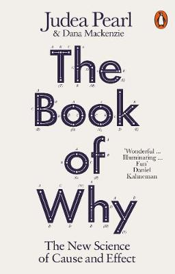 Book of Why, The: The New Science of Cause and Effect