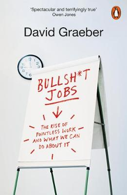 Bullshit Jobs: The Rise of Pointless Work, and What We Can D...