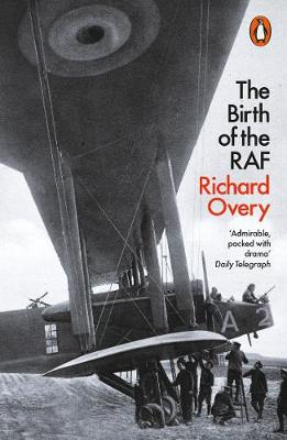 Birth of the RAF, 1918, The: The World's First Air For...